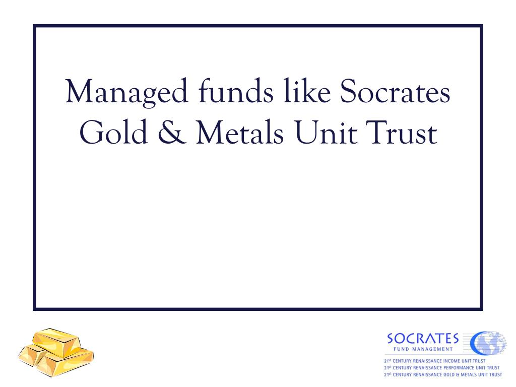 Managed funds like Socrates Gold & Metals Unit Trust