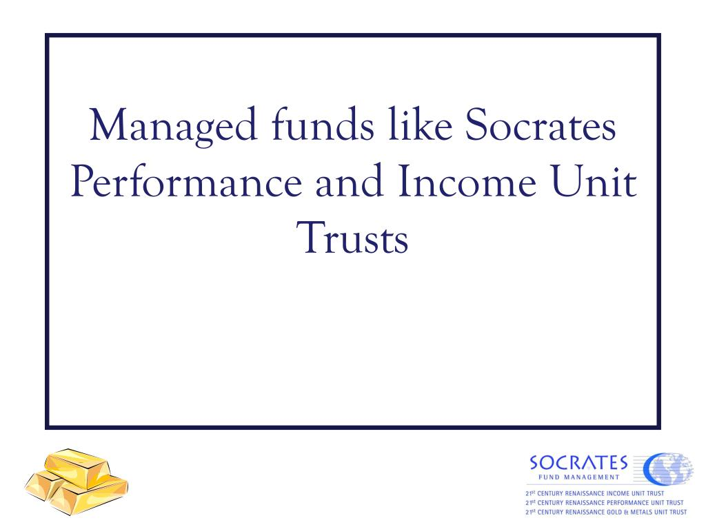 Managed funds like Socrates Performance and Income Unit Trusts