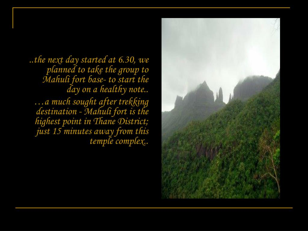 ..the next day started at 6.30, we planned to take the group to Mahuli fort base- to start the day on a healthy note..