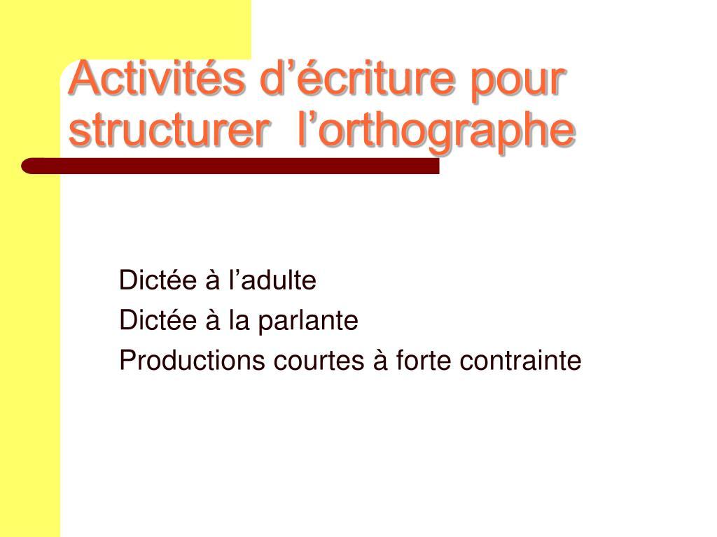 Activités d'écriture pour structurer  l'orthographe