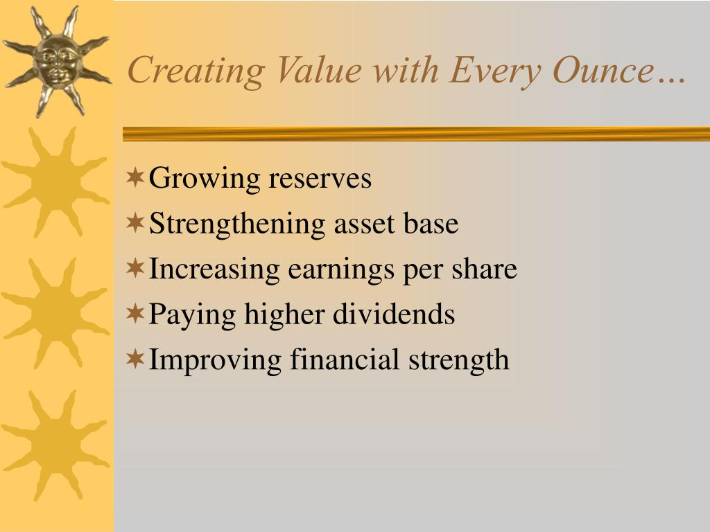 Creating Value with Every Ounce…