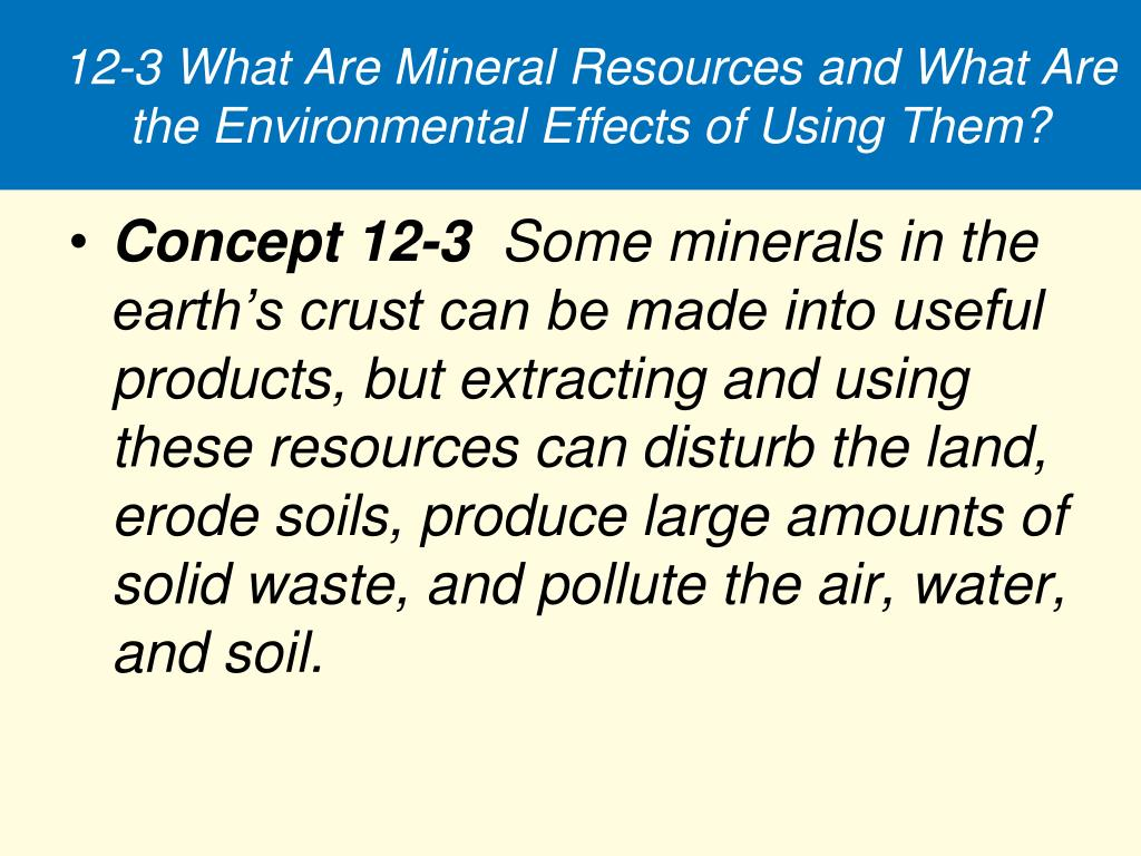12-3 What Are Mineral Resources and What Are the Environmental Effects of Using Them?