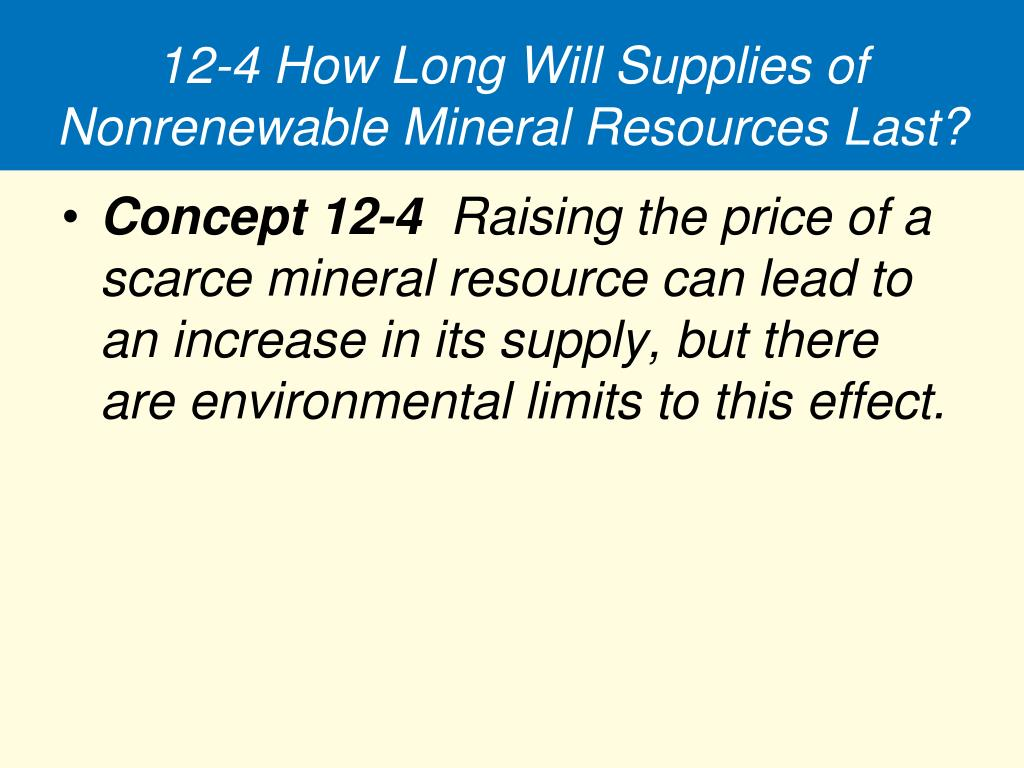 12-4 How Long Will Supplies of Nonrenewable Mineral Resources Last?