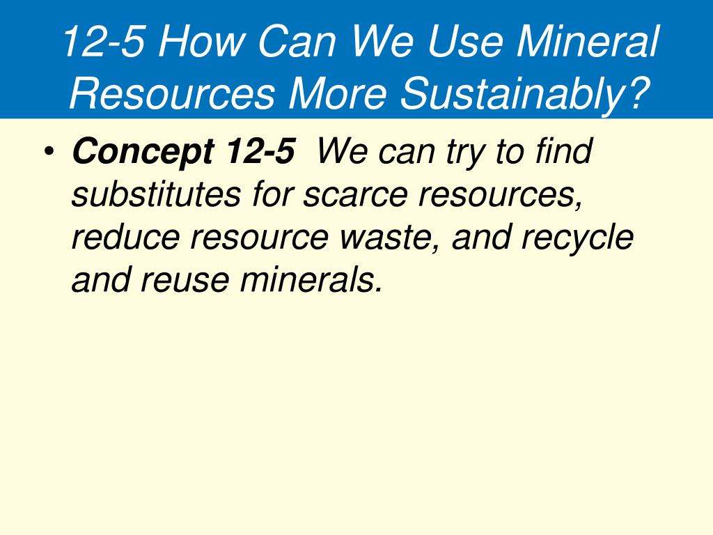 12-5 How Can We Use Mineral Resources More Sustainably?