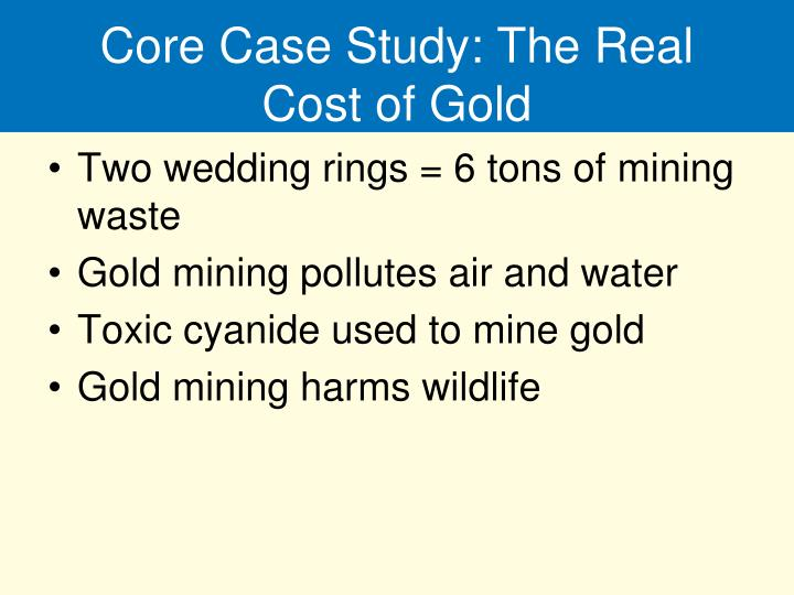Core case study the real cost of gold