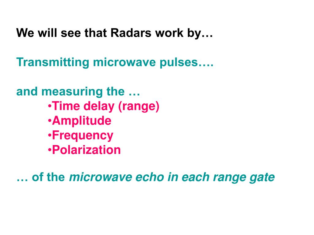 We will see that Radars work by…