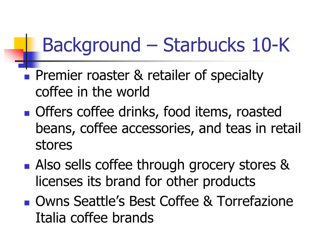 Background – Starbucks 10-K