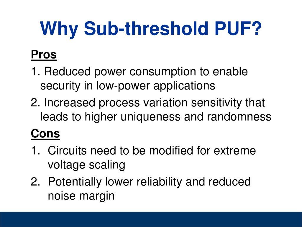 Why Sub-threshold PUF?