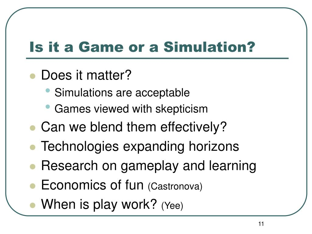 Is it a Game or a Simulation?