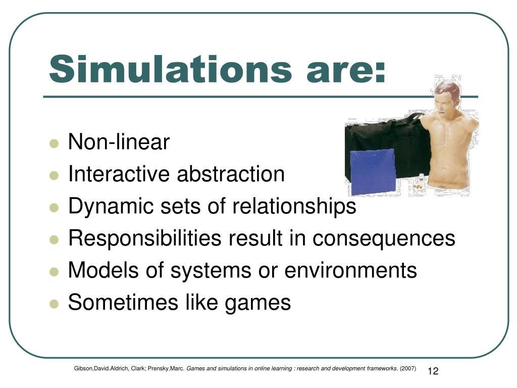 Simulations are: