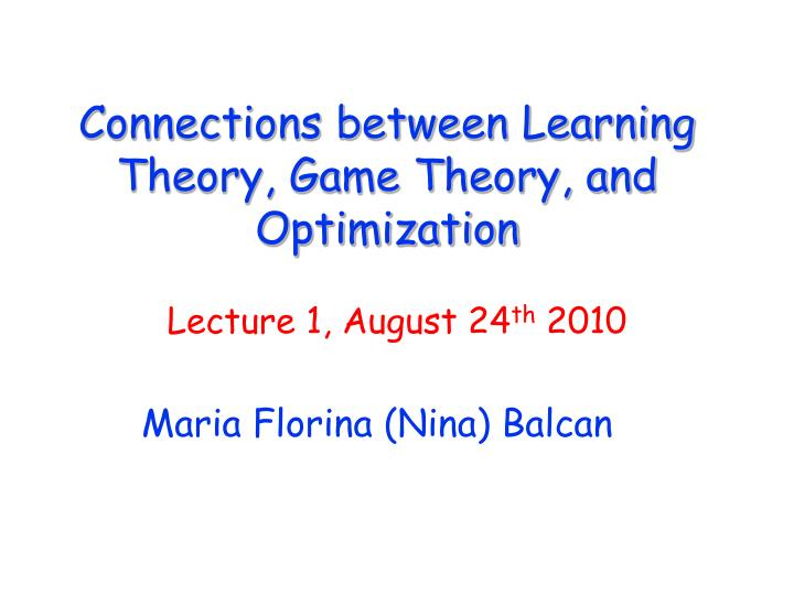 Connections between learning theory game theory and optimization