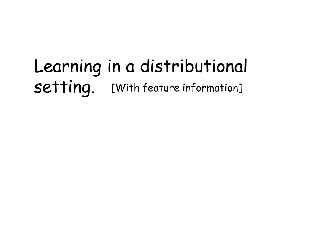Learning in a distributional setting.