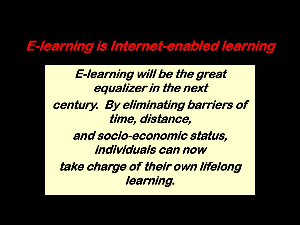 E-learning is Internet-enabled learning
