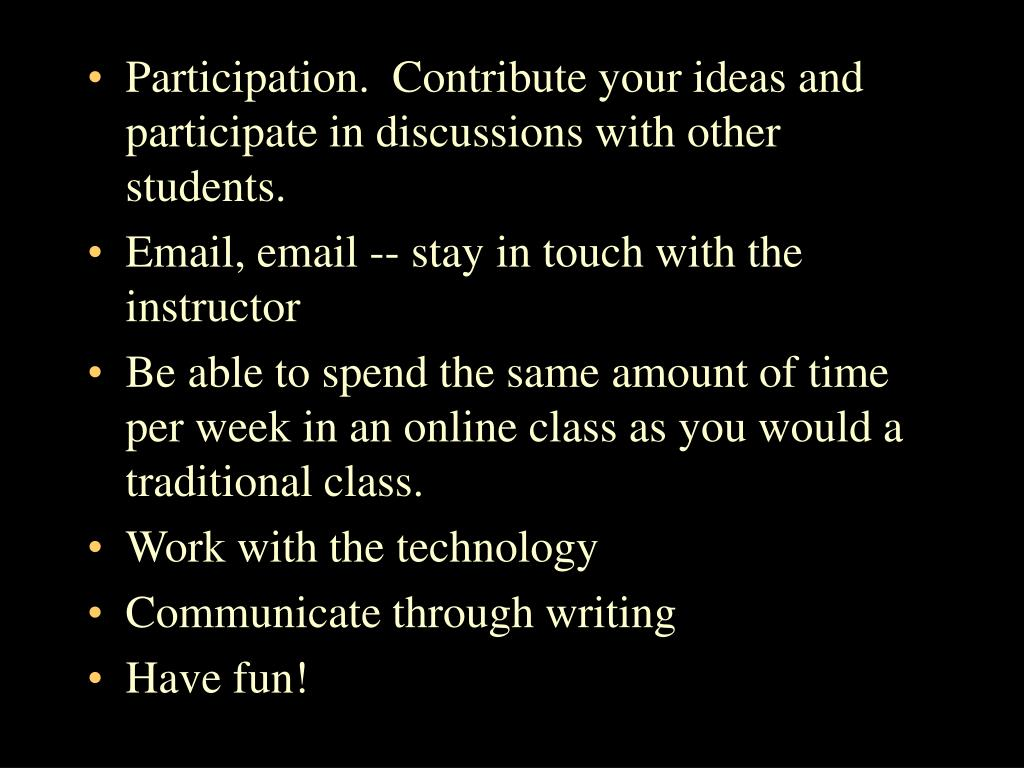 Participation.  Contribute your ideas and participate in discussions with other students.