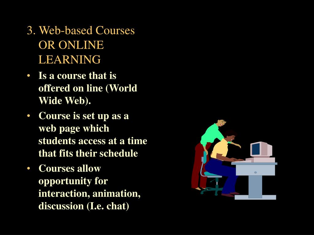 3. Web-based Courses OR ONLINE LEARNING