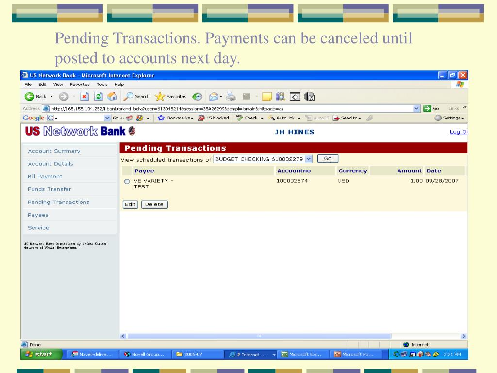 Pending Transactions. Payments can be canceled until posted to accounts next day.