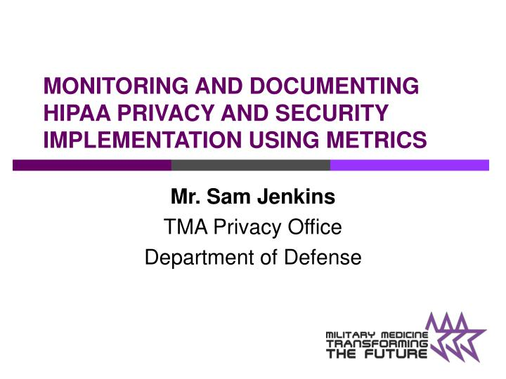 Monitoring and documenting hipaa privacy and security implementation using metrics l.jpg
