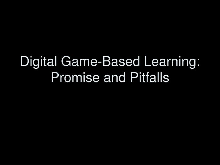 Digital game based learning promise and pitfalls