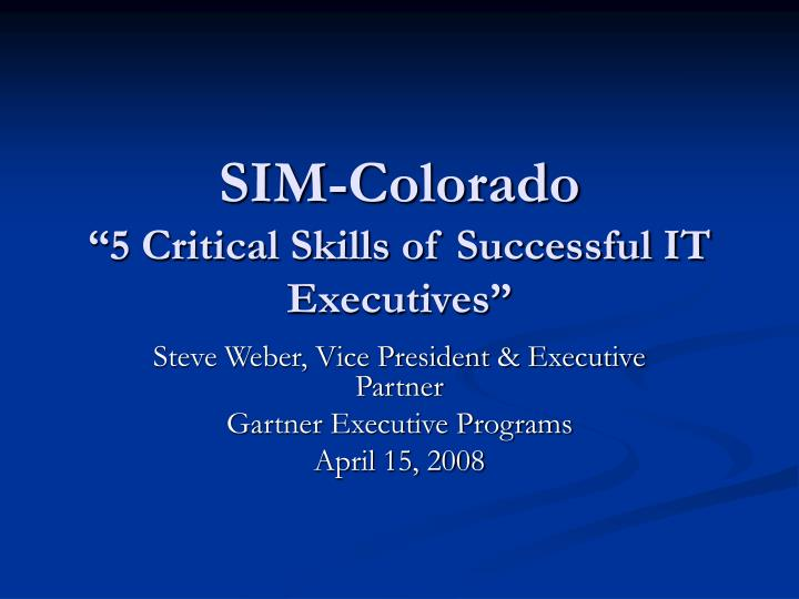 Sim colorado 5 critical skills of successful it executives l.jpg