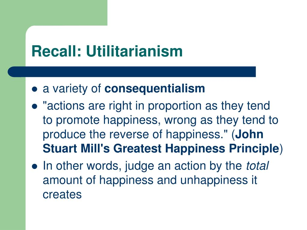 an analysis of the greatest happiness principle in utilitarianism by john stuart mills John stuart mill (20 may 1806 jeremy bentham's famous formulation of utilitarianism is known as the greatest-happiness principle contemporary utilitarianism.