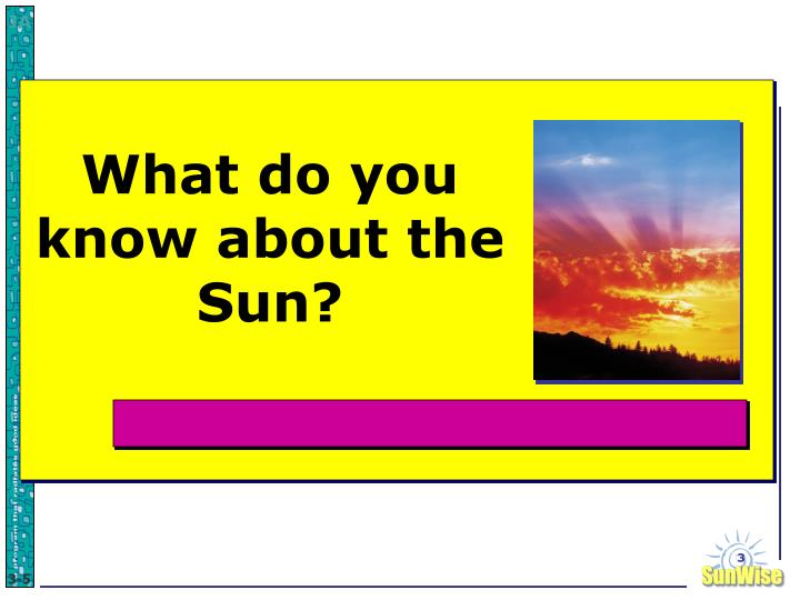 What do you know about the sun