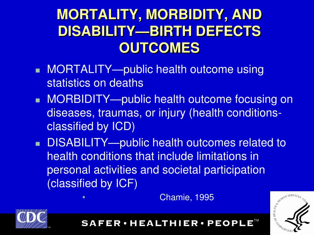 MORTALITY, MORBIDITY, AND DISABILITY—BIRTH DEFECTS OUTCOMES