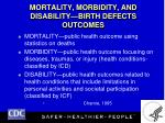 mortality morbidity and disability birth defects outcomes