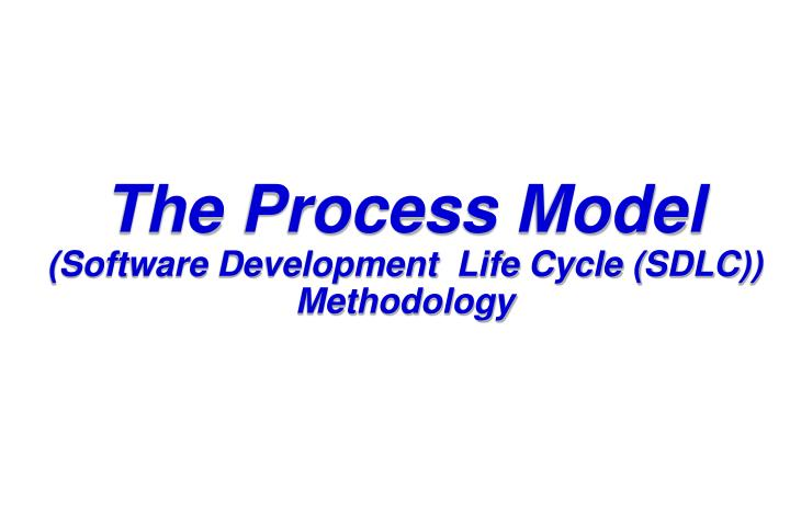 The process model software development life cycle sdlc methodology
