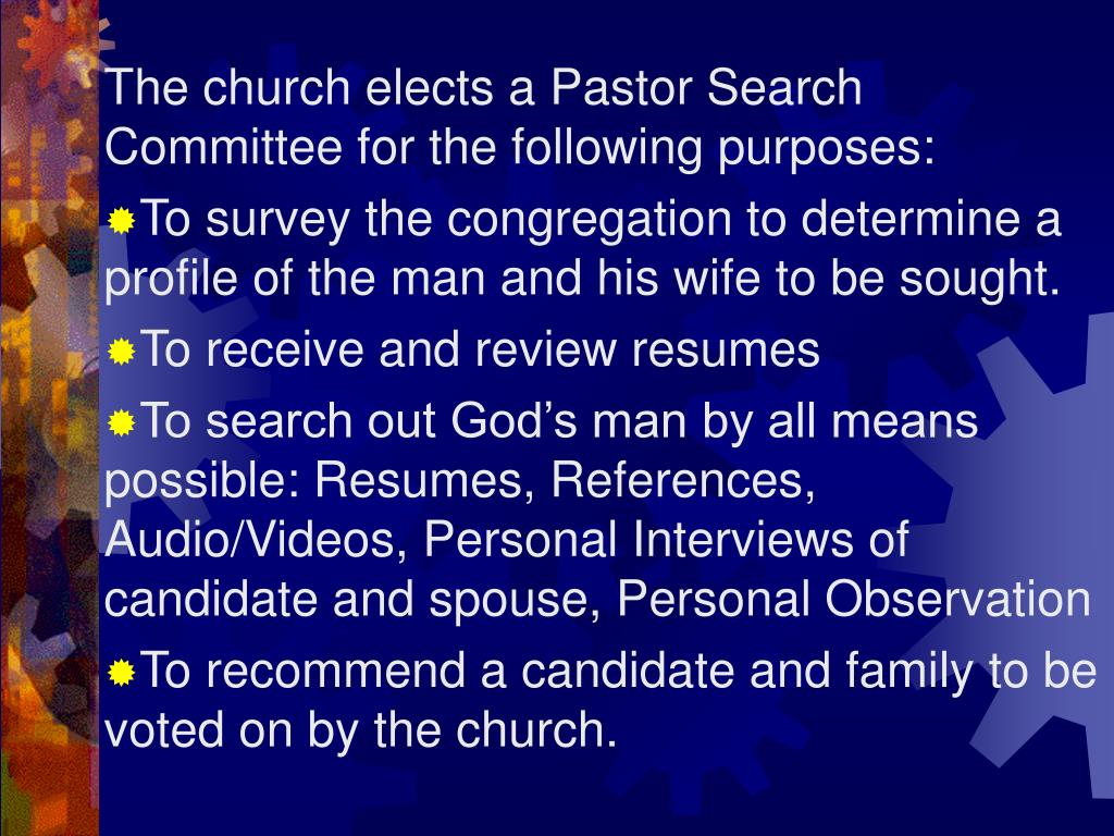 The church elects a Pastor Search Committee for the following purposes: