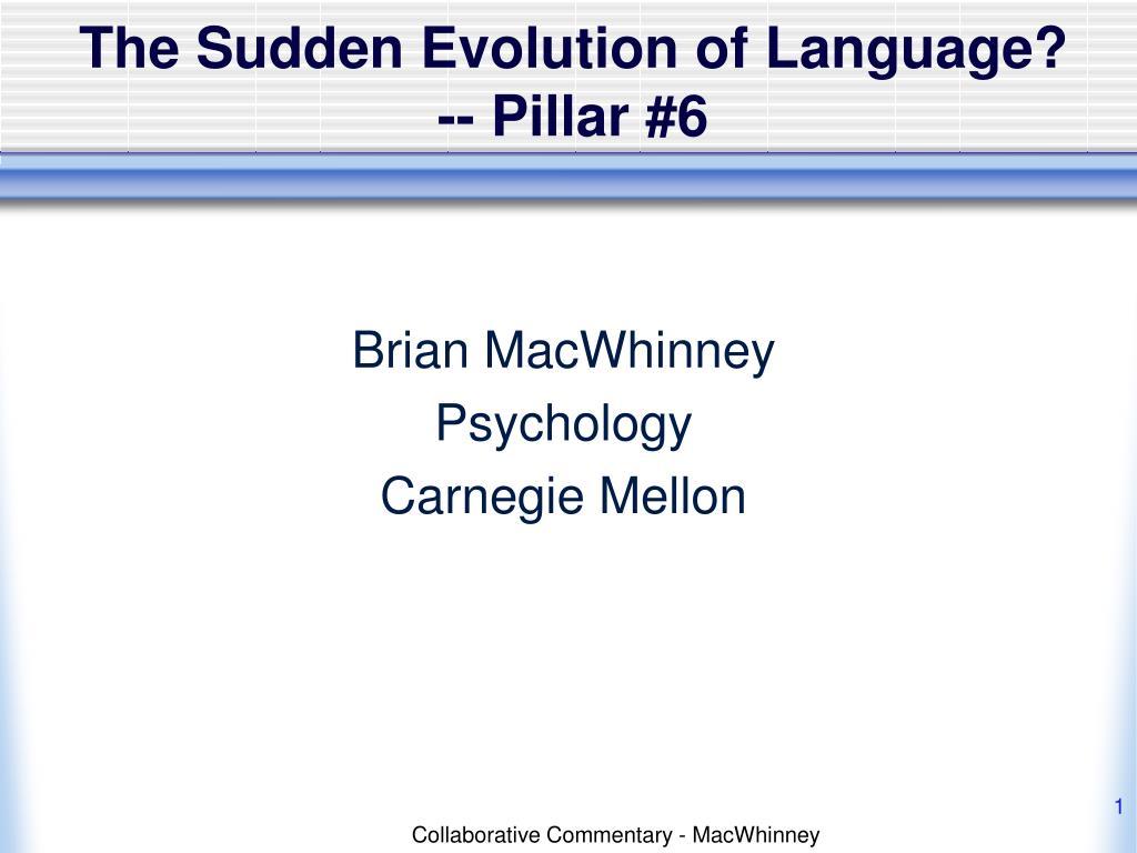 The Sudden Evolution of Language? -- Pillar #6