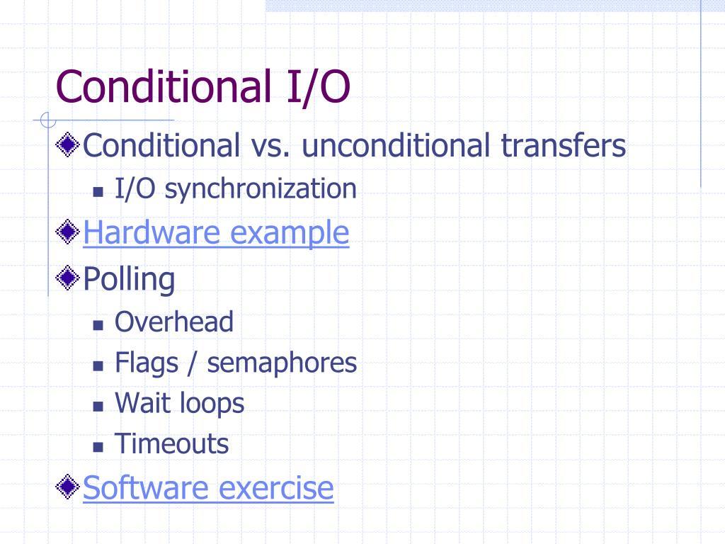 Conditional I/O