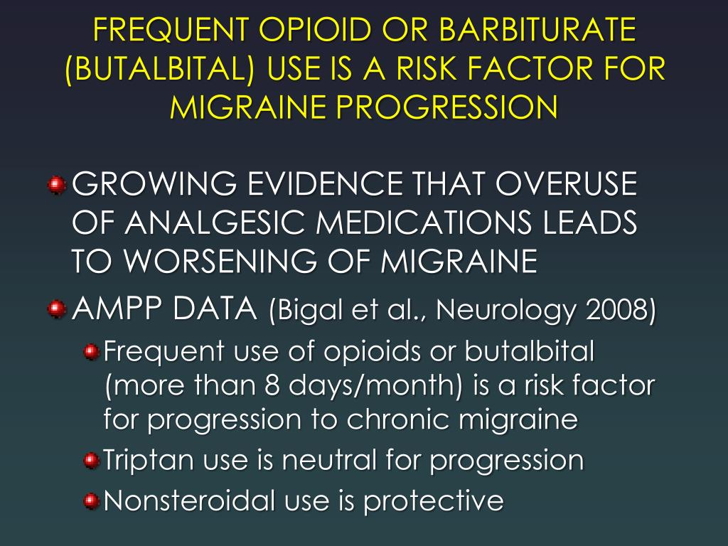 FREQUENT OPIOID OR BARBITURATE (BUTALBITAL) USE IS A RISK FACTOR FOR MIGRAINE PROGRESSION
