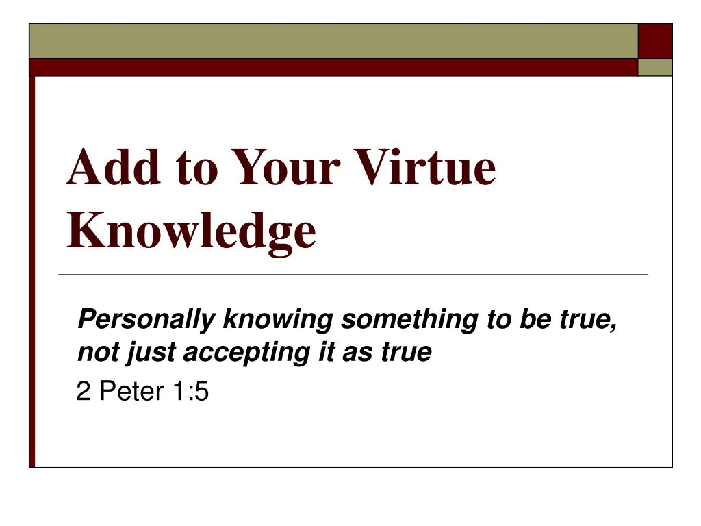 Add to Your Virtue Knowledge