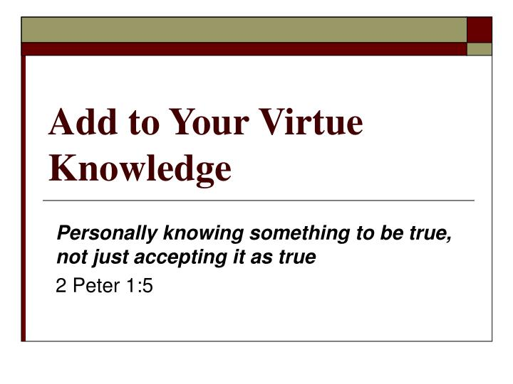 Add to your virtue knowledge l.jpg