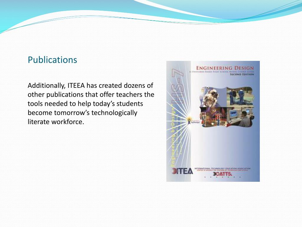 Additionally, ITEEA has created dozens of other publications that offer teachers the tools needed to help today's students become tomorrow's technologically literate workforce.