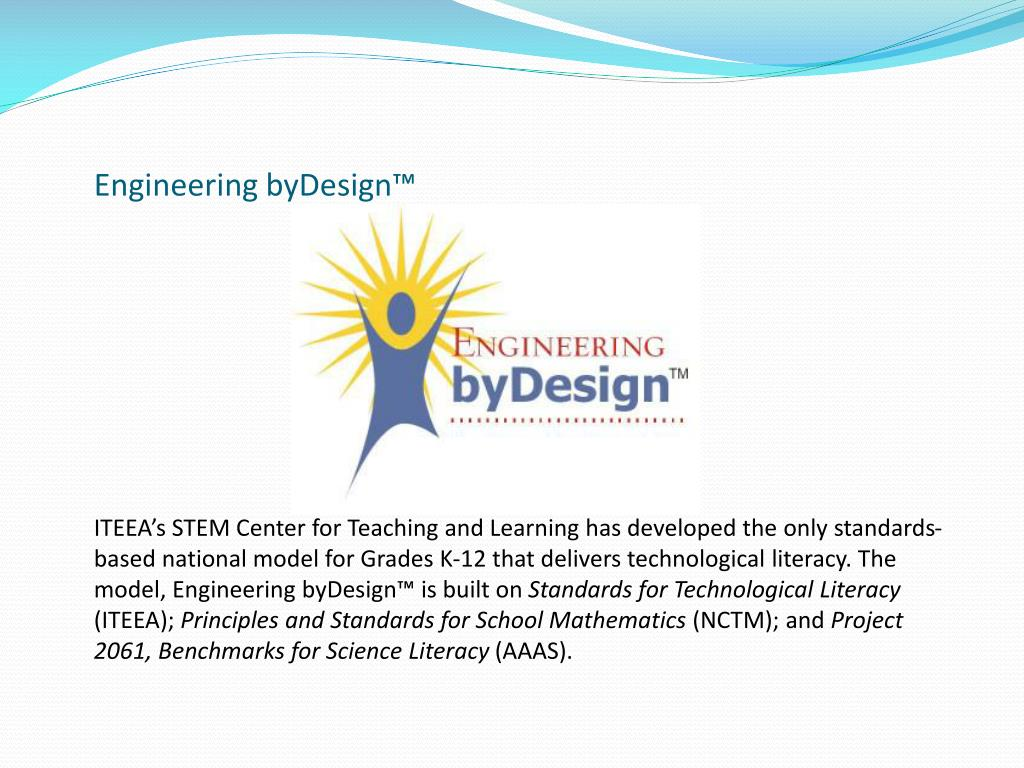 ITEEA's STEM Center for Teaching and Learning has developed the only standards-based national model for Grades K-12 that delivers technological literacy. The model, Engineering byDesign™ is built on