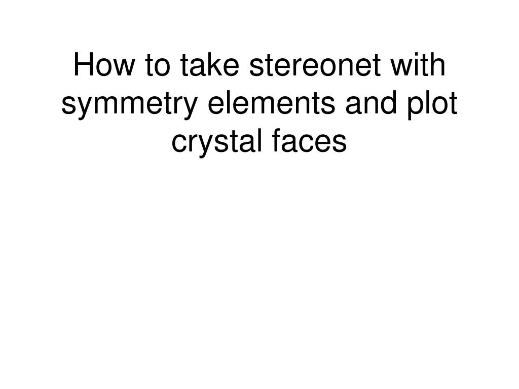 How to take stereonet with symmetry elements and plot crystal faces