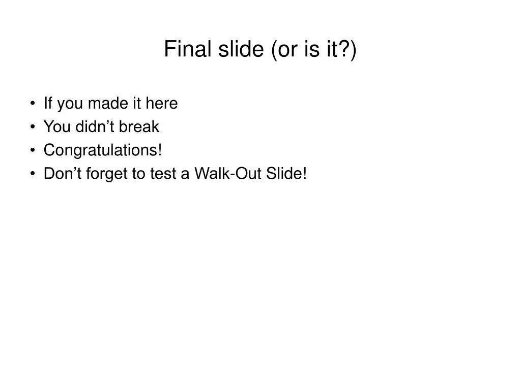 Final slide (or is it?)