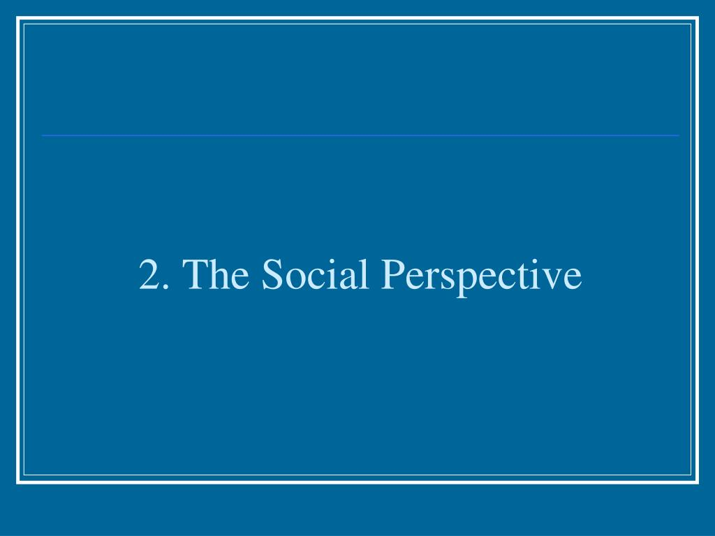 2. The Social Perspective