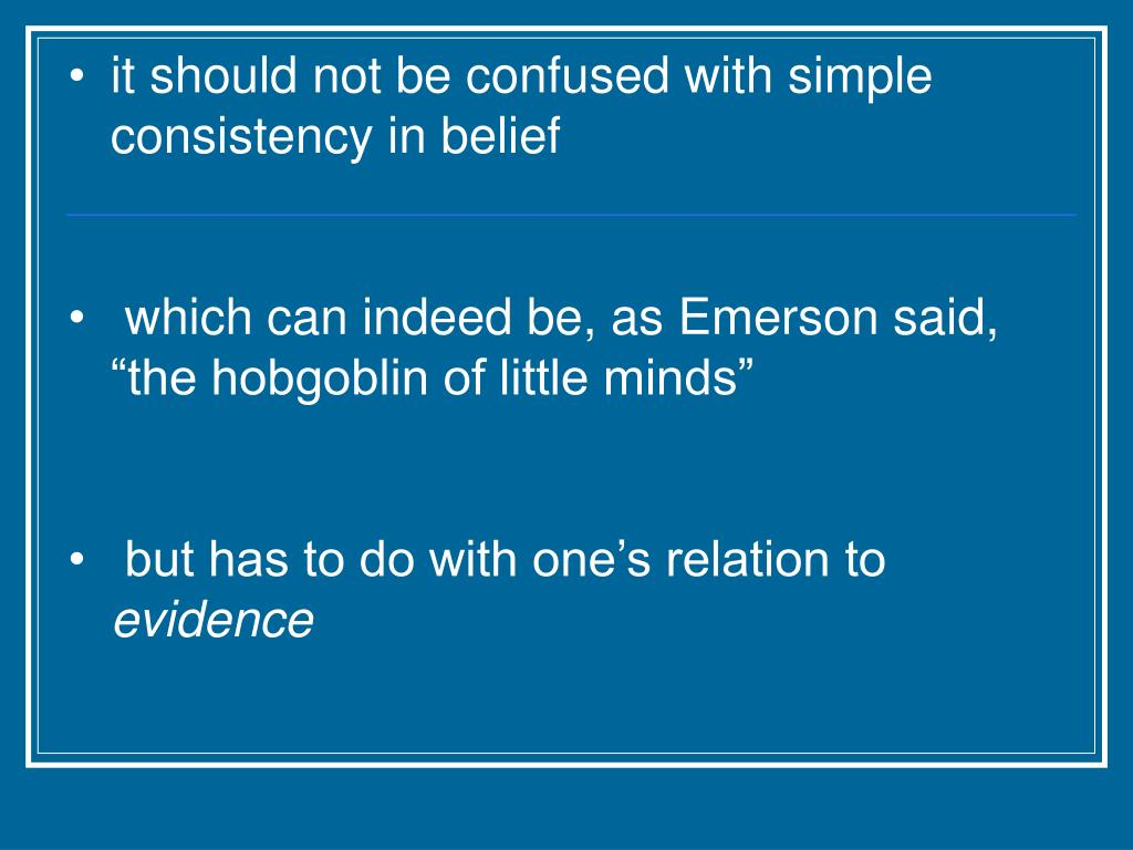 it should not be confused with simple consistency in belief