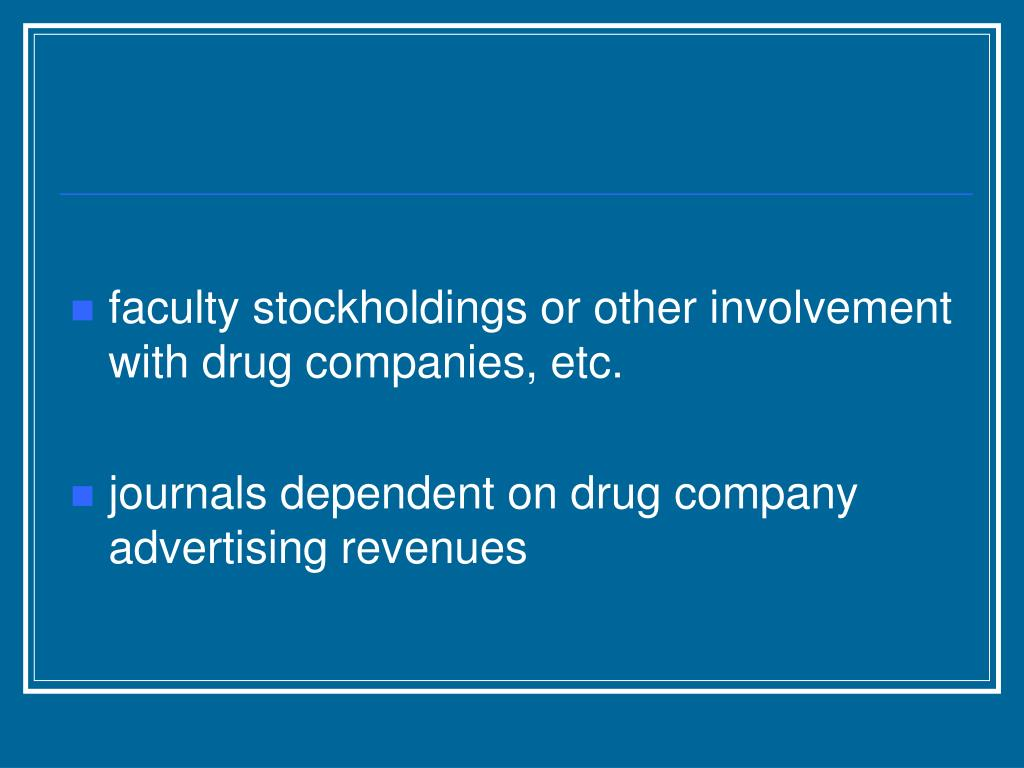 faculty stockholdings or other involvement with drug companies, etc.