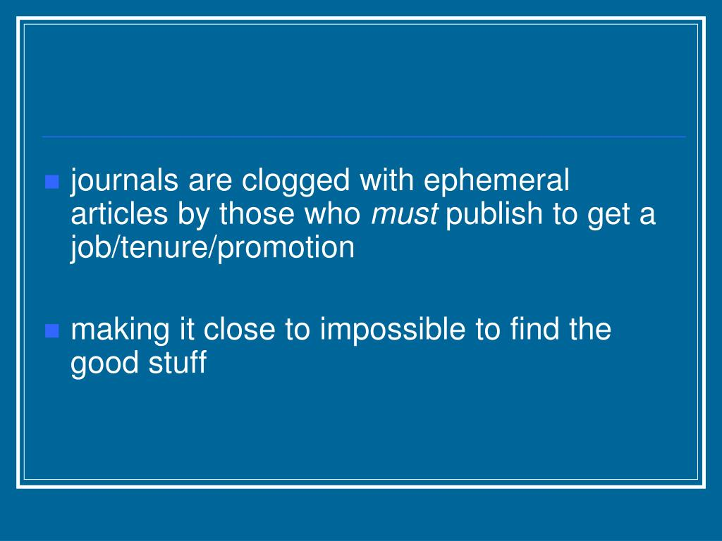 journals are clogged with ephemeral articles by those who