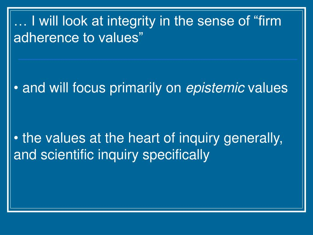 "… I will look at integrity in the sense of ""firm adherence to values"""