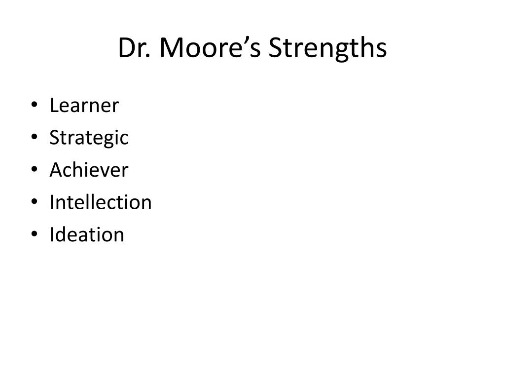 Dr. Moore's Strengths
