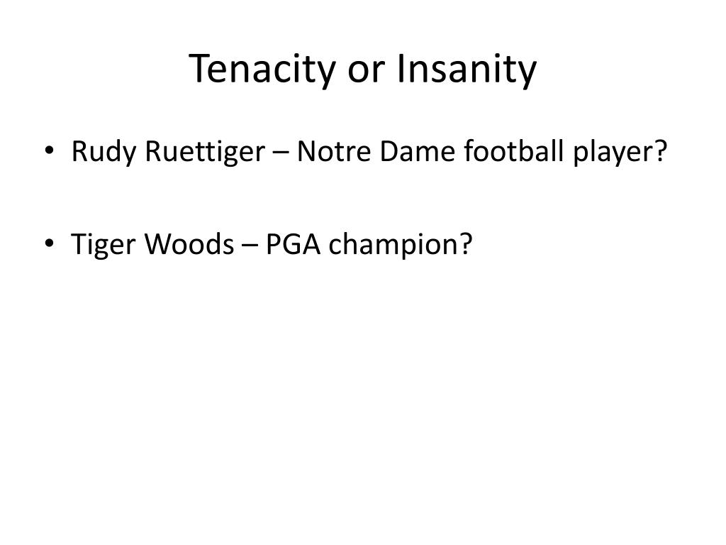 Tenacity or Insanity
