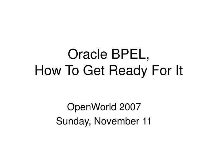 Oracle bpel how to get ready for it l.jpg