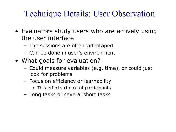 Technique Details: User Observation