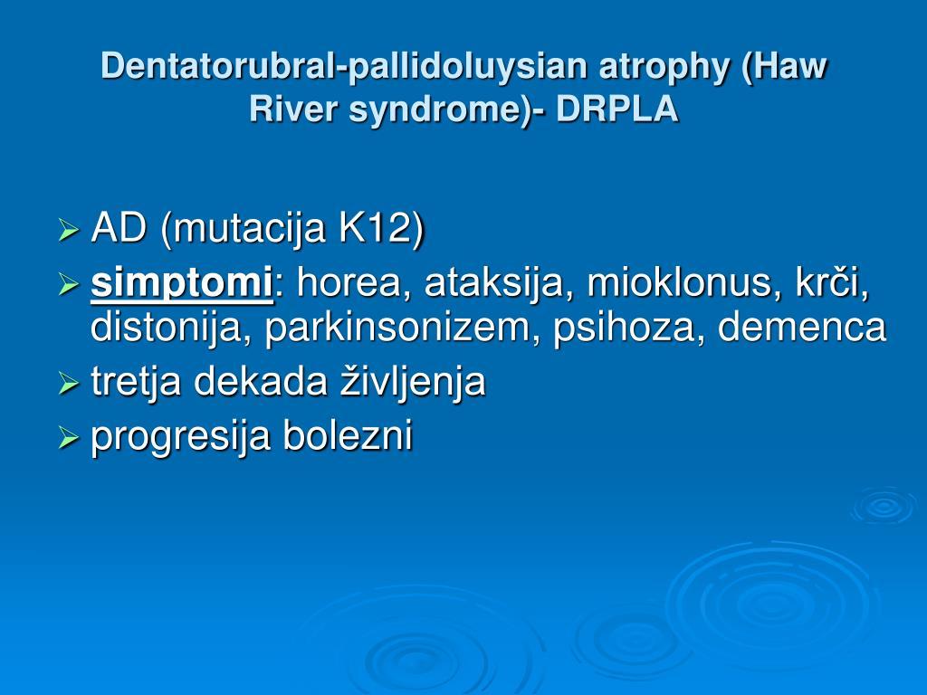 Dentatorubral-pallidoluysian atrophy (Haw River syndrome)- DRPLA