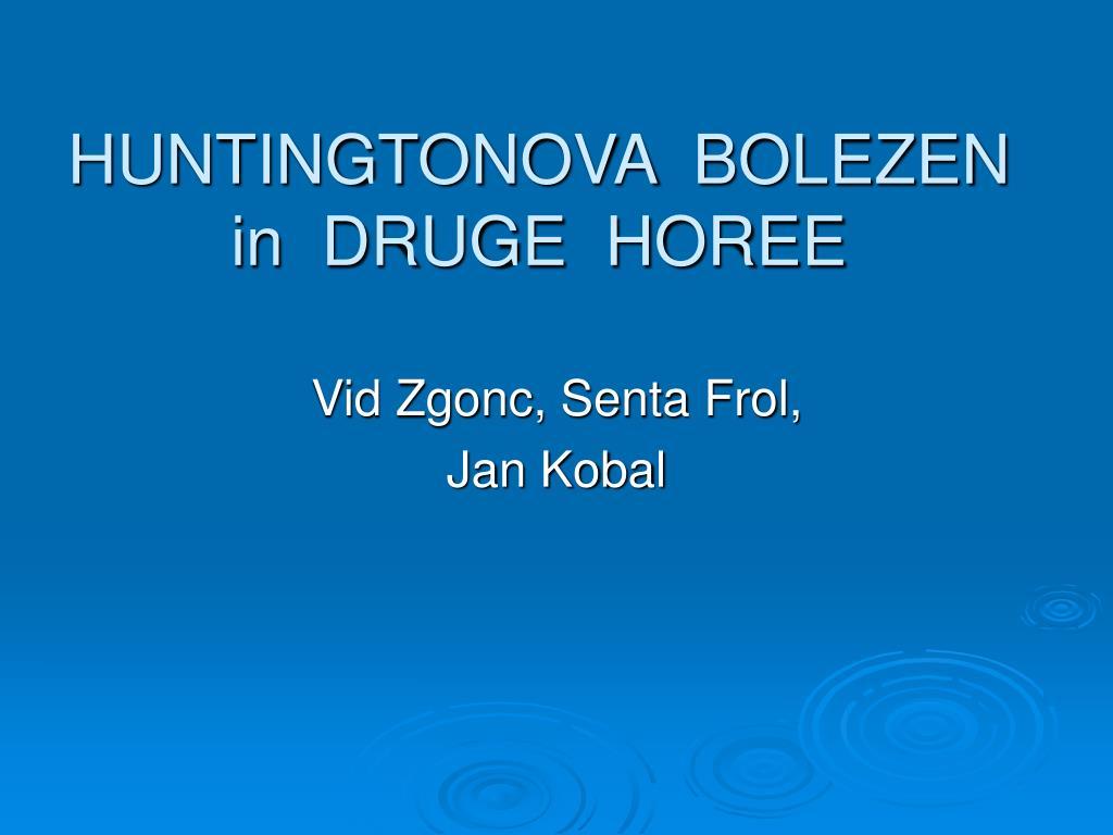 HUNTINGTONOVA  BOLEZEN in  DRUGE  HOREE