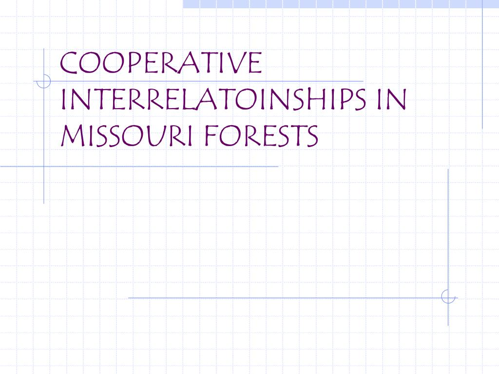 COOPERATIVE INTERRELATOINSHIPS IN MISSOURI FORESTS